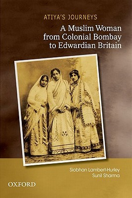 Atiya's Journeys: A Muslim Woman from Colonial Bombay to Edwardian Britain