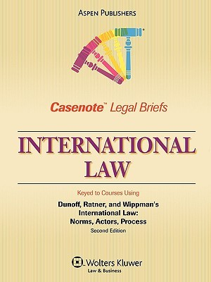 Casenote Legal Briefs: International Law, Keyed to Dunoff, Ratner, and Wippman's International Law, 2nd Ed.