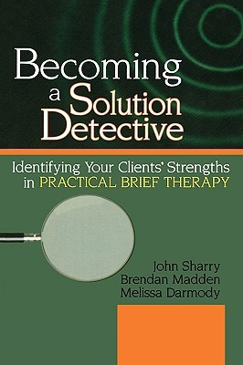 Becoming a Solution Detective: Identifying Your Clients' Strengths in Practical Brief Therapy (Haworth Marriage and the Family)