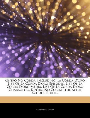 Articles on Kin'iro No Corda, Including: La Corda D'Oro, List of La Corda D'Oro Episodes, List of La Corda D'Oro Media, List of La Corda D'Oro Characters, Kin'iro No Corda the After School Etude