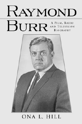 Raymond Burr: A Film, Radio and Television Biography