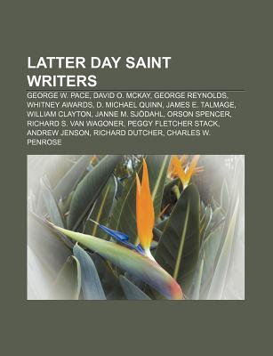 Latter Day Saint Writers: George W. Pace, David O. McKay, George Reynolds, Whitney Awards, D. Michael Quinn, James E. Talmage, William Clayton