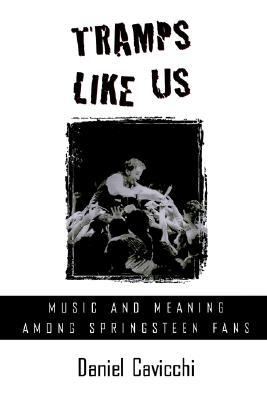 Tramps Like Us: Music & Meaning Among Springsteen Fans