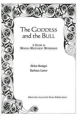 The Goddess and the Bull: A Study in Minoan-Mycenaean Mythology