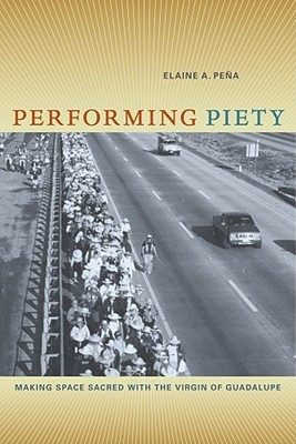 Performing Piety by Elaine A. Peña