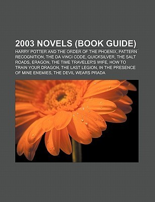 2003 Novels (Book Guide): Harry Potter and the Order of the Phoenix, Pattern Recognition, the Da Vinci Code, Quicksilver, the Salt Roads