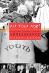 Act Your Age!: A Cultural Construction of Adolescence
