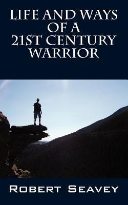 Life and Ways of a 21st Century Warrior: Personal Thoughts and Principles for Living Peacefully in the New Millennium