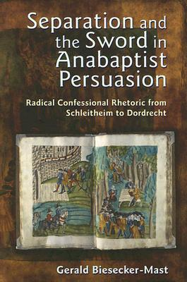 Separation And The Sword In Anabaptist Persuasion by Gerald Biesecker-Mast