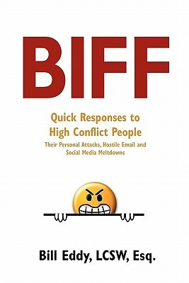 Biff: Quick Responses to High Conflict People, Their Hostile Emails, Personal Attacks and Social Media Meltdowns