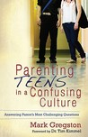 Parenting Teens in a Confusing Culture: Answering Parent's Most Challenging Questions