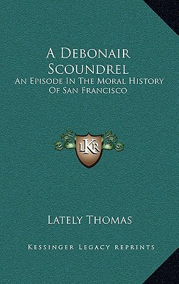 A Debonair Scoundrel: An Episode in The Moral History of San Francisco