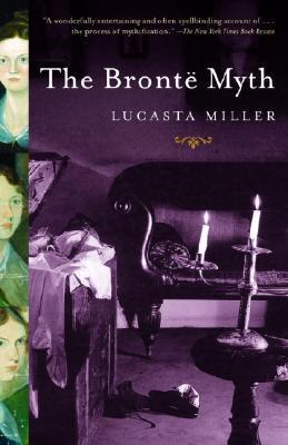 The Brontë Myth by Lucasta Miller