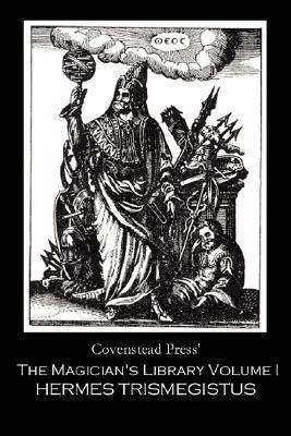 The Magician's Library Volume I: Hermes Trismegistus