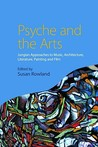 Psyche and the Arts: Jungian Approaches to Music, Architecture, Literature, Film and Painting