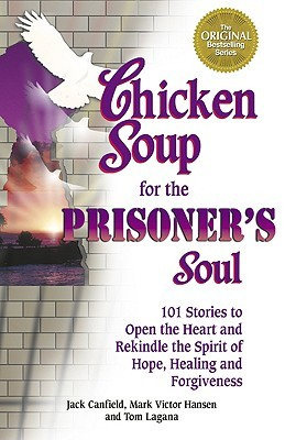 chicken-soup-for-the-prisoner-s-soul-101-stories-to-open-the-heart-and-rekindle-the-spirit-of-hope-healing-and-forgiveness-chicken-soup-for-the-soul
