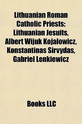 Lithuanian Roman Catholic Priests: Lithuanian Jesuits, Albert Wijuk Koja owicz, Konstantinas Sirvydas, Gabriel Lenkiewicz