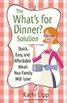 """The """"What's for Dinner?"""" Solution by Kathi Lipp"""