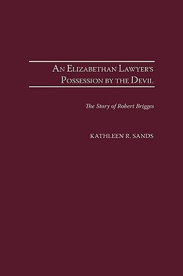 An Elizabethan Lawyer's Possession by the Devil: The Story of Robert Brigges