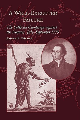 A Well-Executed Failure: The Sullivan Campaign Against the Iroquois, July-September 1779