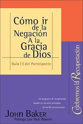 Como ir de la Negacion A la Gracia de Dios: Guia 1 del Participante: Un programa de recuperacion basado en los ocho principios de las Bienaventuranzas