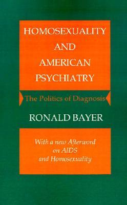 Homosexuality and American Psychiatry by Ronald Bayer