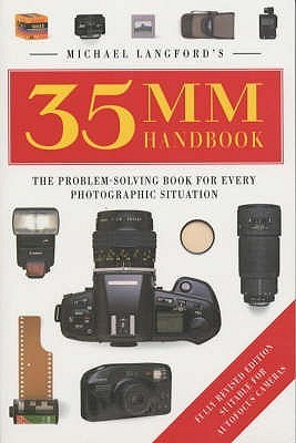 Michael Langford's 35mm Handbook: The Problem-Solving Book for Every Photographic Situation