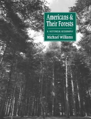 Americans and Their Forests: A Historical Geography