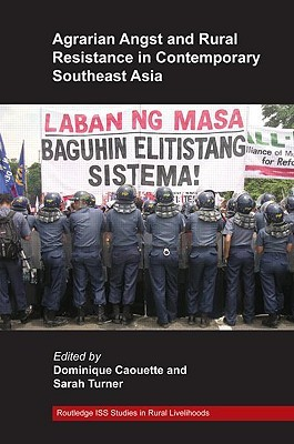 Agrarian Angst and Rural Resistance in Contemporary Southeast Asia