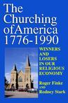 The Churching of America, 1776-1990: Winners and Losers in Our Religious Economy