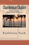 Chardonnay Chalice: A Lia Jordan Wine Travel Mystery