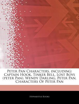 Articles on Peter Pan Characters, Including: Captain Hook, Tinker Bell, Lost Boys (Peter Pan), Wendy Darling, Peter Pan, Characters of Peter Pan