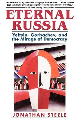 Eternal Russia: Yeltsin, Gorbachev, and the Mirage of Democracy