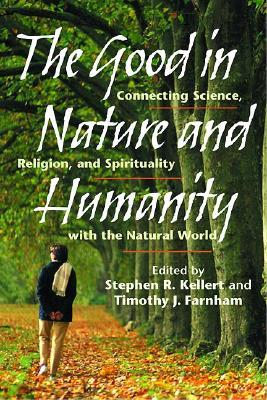 The Good in Nature and Humanity: Connecting Science, Religion, and Spirituality with the Natural World