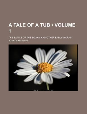 A Tale of a Tub (Volume 1); The Battle of the Books, and Other Early Works
