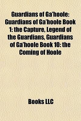 Guardians of Ga'hoole: Guardians of Ga'hoole Book 1: the Capture, Legend of the Guardians, Guardians of Ga'hoole Book 10: the Coming of Hoole