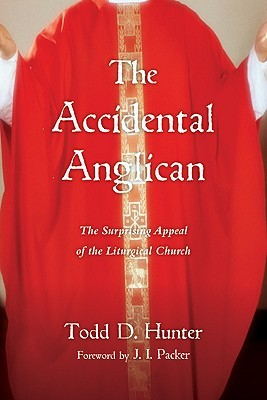 The Accidental Anglican: The Surprising Appeal of the Liturgical Church