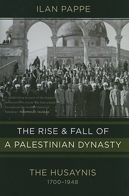 The Rise and Fall of a Palestinian Dynasty: The Husaynis, 1700-1948
