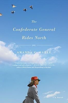 The Confederate General Rides North by Amanda C. Gable