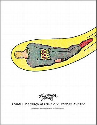 I Shall Destroy All the Civilized Planets! by Fletcher Hanks