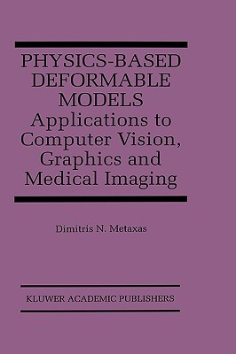 Physics-Based Deformable Models: Applications to Computer Vision, Graphics and Medical Imaging
