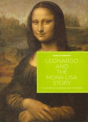 Leonardo and the Mona Lisa Story: The History of a Painting Told in Pictures