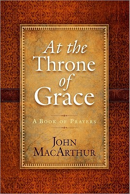 At the Throne of Grace by John F. MacArthur Jr.