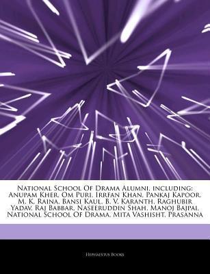 Articles on National School of Drama Alumni, Including: Anupam Kher, Om Puri, Irrfan Khan, Pankaj Kapoor, M. K. Raina, Bansi Kaul, B. V. Karanth, Raghubir Yadav, Raj Babbar, Naseeruddin Shah, Manoj Bajpai, National School of Drama