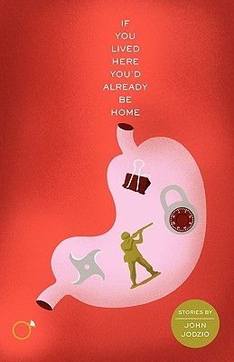 If You Lived Here You'd Already Be Home by John Jodzio