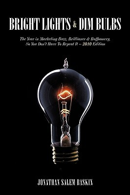 Bright Lights & Dim Bulbs: The Year in Marketing Buzz, Brilliance & Buffoonery, So You Don't Have to Repeat It -- 2010 Edition
