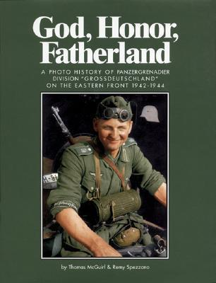 """God, Honor, Fatherland: A Photo History of Panzergrenadier Division """"Grossdeutschland"""" on the Eastern Front 1942-1944"""