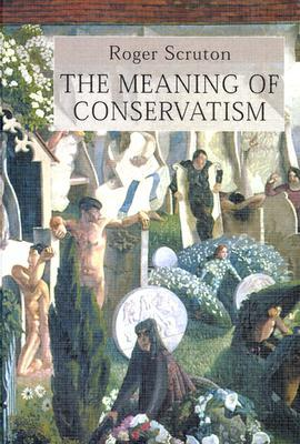The Meaning of Conservatism by Roger Scruton