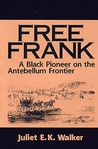 Free Frank: A Black Pioneer on the Antebellum Frontier