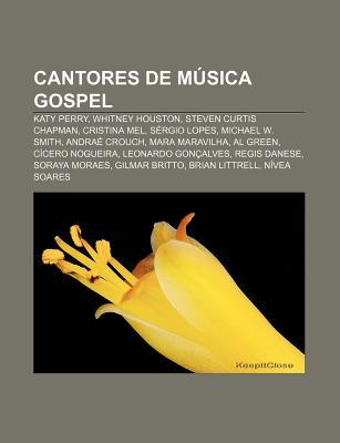 Cantores de Musica Gospel: Katy Perry, Whitney Houston, Steven Curtis Chapman, Cristina Mel, Sergio Lopes, Michael W. Smith, Andrae Crouch